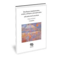 Decálogos, mandamientos, credos, consejos y preceptos para oficiantes de la escritura – Carlos López (comp.)