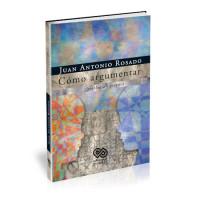 Cómo argumentar – Juan Antonio Rosado, 3ª ed